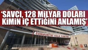 CHPden 128 milyar dolar nerede? afişine soruşturma açılmasına tepki