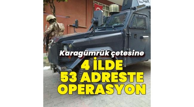 Karagümrük çetesine 53 adreste operasyon