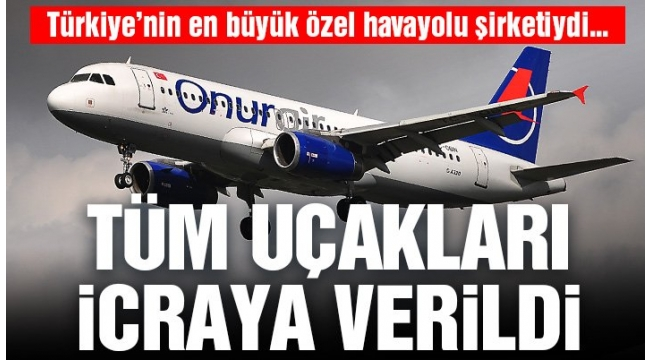 Onur Air'in tüm uçakları icraya verildi