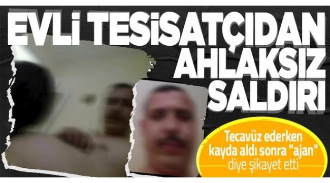 """Evli tesisatçı Cesur İ., tecavüz ederken kayda aldığı İranlı kadını """"ajan"""" diye şikayet etti."""